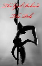 The Girl Behind The Pole (Bad Ass Dancers #1) by TheHeadlessHorseGirl