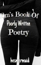 Em's Book of Poorly Written Poetry by hesmermaid