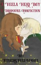 A Veela Head Boy- A Dramione Fanfiction by ATardisFullOfGays