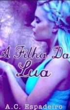 A Filha Da Lua by Ana-Germanotta
