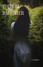 Volturi Daughter ~ An Alec Volturi Love Story by grodesstinedrianlee