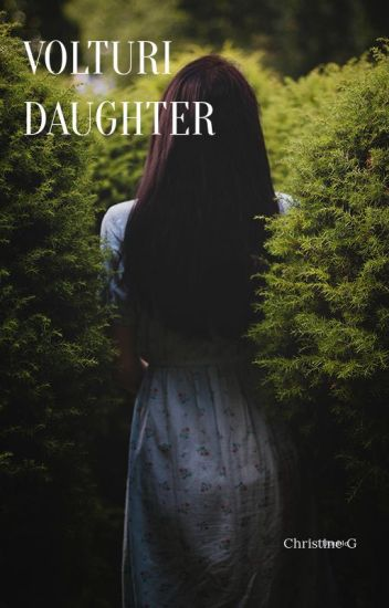 Volturi Daughter: The Harsh Reality Of My Life (An Alec Volturi Love Story)