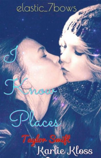I Know Places [Taylor Swift and Karlie Kloss ] (GirlxGirl)