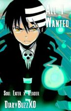 Soul Eater x Reader - All I Wanted by highkeyana