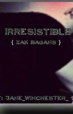 Irresistible (Zak bagans) by Soph_Molina