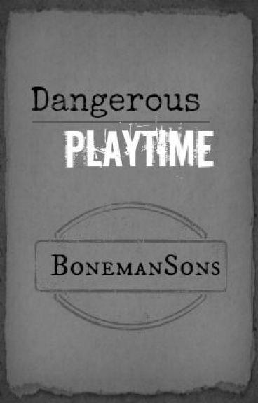 Dangerous Playtime by BonemanSons