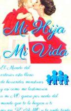 Mi Hija,Mi Vida♥∞ by Alvarez_2002