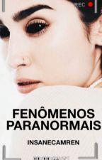 Fenômenos Paranormais ☠ Camren by insanecamren