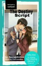 The Destiny's Script by Spongebebxx