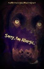 Sorry, I'm Allergic. by oOMoonlightMelodyOo