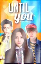 Until You (EXO FANFICTION) by bunnyeoja