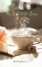 My Dead Wife's Diary by maryepereztorres