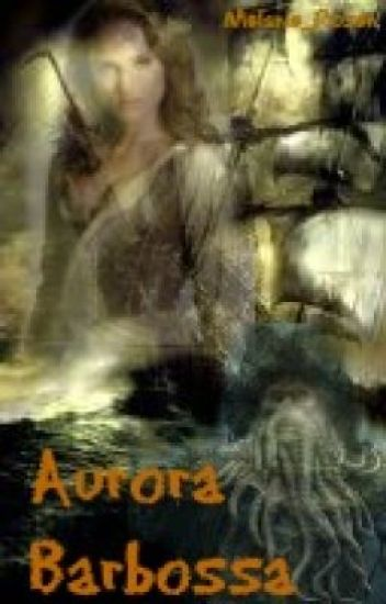 Aurora Barbossa (A Pirates of the Caribbean Story)