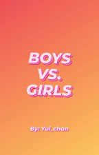 Boys Vs. Girls (COMPLETED) by xoloveskae