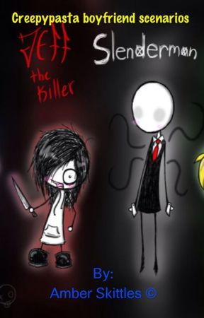 Creepypasta Boyfriend Scenarios - You hang out for the first