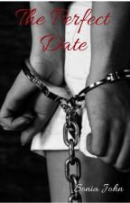 The Perfect Date *Completed* by SoniaJohn