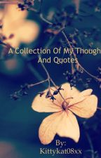 A Collection Of My thoughts & Quotes♥ by Kittykat08xx