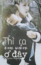 [Oneshot - HunHan] Thì ra em vẫn ở đây by oohjaehyun