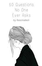 50 Questions No One Ever Asks by fascinated-