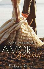 Amor Irresistível (Livro 2 da Série Irresistível) - Amostra by BrbaraRibeiro4