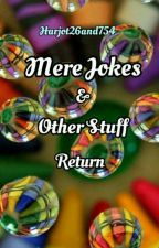 Mere Jokes and Other Stuff Return (COMPLETED) by Harjot26and754