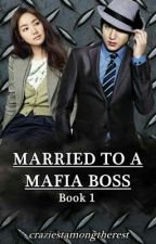MARRIED TO A MAFIA BOSS #Wattys2016 by craziestamongtherest