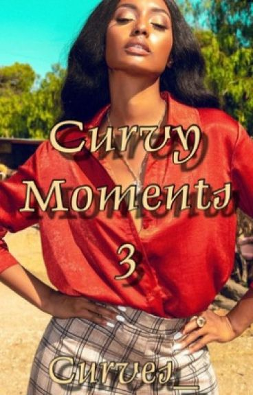 Curvy Moments 3 - Completed