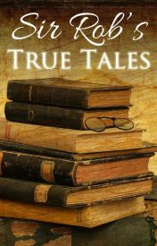 Sir Rob's True Tales by RobThier