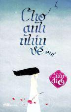 Cho Anh Nhìn Về Em (Quyển 1) - Tân Di Ổ by chengfeng