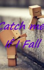 Catch Me, If I Fall by AnonymousChii