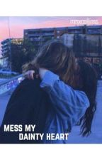 Mess my dainty heart by mrsxcollins