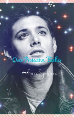 Over Protective Father {Book 4} - Chapter 15 - Wattpad