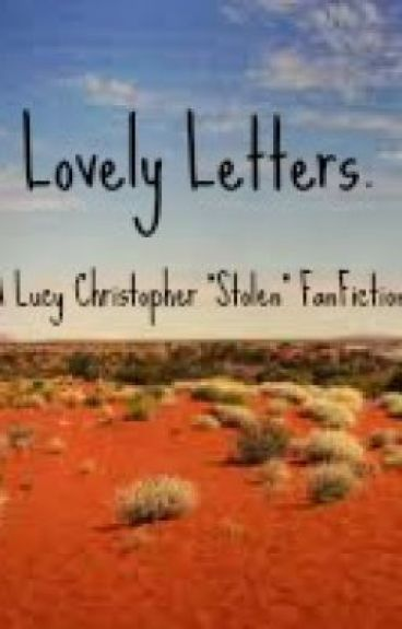 """Lovely Letter. (Lucy Christopher """"Stolen"""" FanFiction) SLOW UPDATES by CrazyCranberry"""