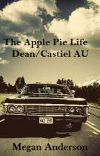 The Apple Pie Life (Destiel) by MeganAnderson