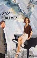 Aşk Beklemez #Wattys2015 by Denizzz2