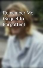 Remember Me (Sequel To Forgotten) by Musiclover454
