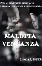 Maldita Venganza. (¡Malditas Traiciones! 2) by LolaaBeer