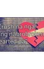 Crush na nga lang nabrobroken hearted pa . by imstillhurt25