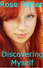 Rose Potter: Discovering Myself by HPotter_fanfics