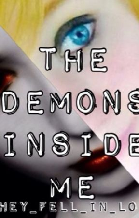 The Demons Inside Me by they_fell_in_love