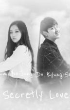 Secretly Love  (Fanfiction D.O EXO) by Prince-DoKyungsoo