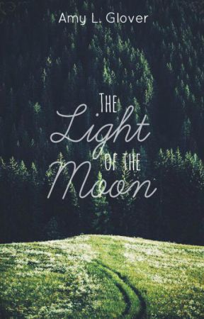The Light Of The Moon by AmyWritesXO