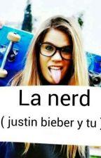 La nerd (justin bieber y tu) by yamisepulveda