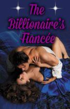 The Billionaire's Fiancée by MissMariaImaginatum