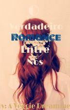 O Verdadeiro Romance Entre Nós by AVeggieDreamer
