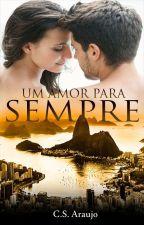 Um amor para sempre by CS Araujo (Completa até 31/01/2016) by AndreaBombom