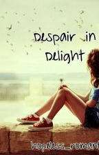 Despair in delight. by hopeless_romantic281