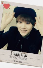 Connection - Min Yoongi (Suga) x Reader by yukisworld