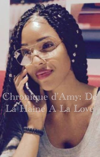 Chronique d'Amy: De La Haine A La Love
