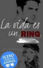 La vida es un ring © by ItsLuaph